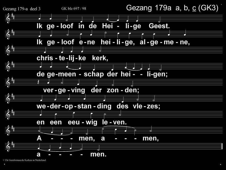 . Gezang 179a a, b, c (GK3) . .