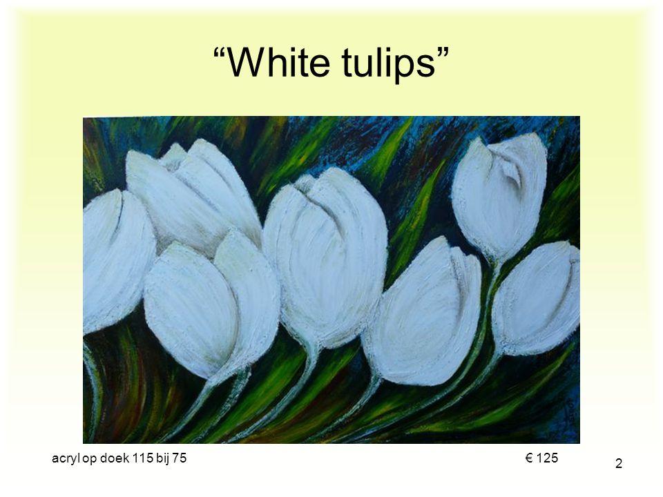 White tulips acryl op doek 115 bij 75 € 125.