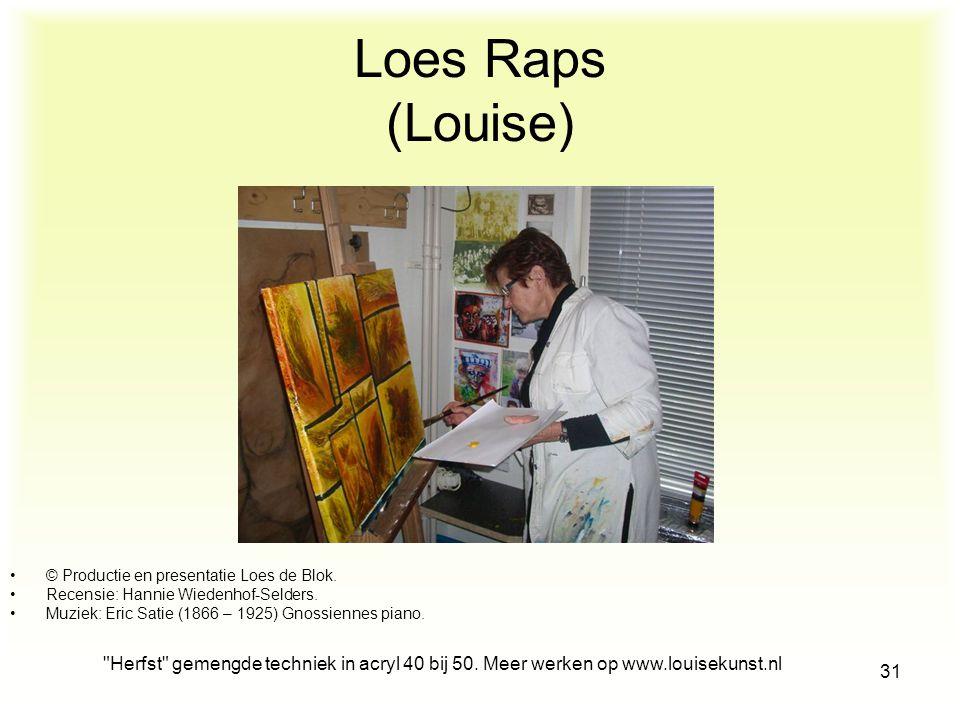Loes Raps (Louise) © Productie en presentatie Loes de Blok. Recensie: Hannie Wiedenhof-Selders. Muziek: Eric Satie (1866 – 1925) Gnossiennes piano.