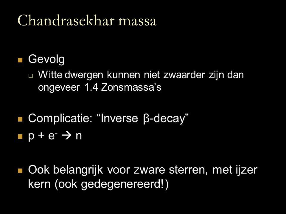 Chandrasekhar massa Gevolg Complicatie: Inverse β-decay p + e-  n