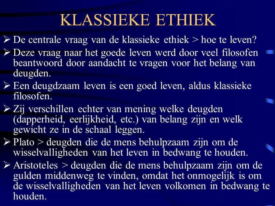 KLASSIEKE ETHIEK De centrale vraag van de klassieke ethiek > hoe te leven