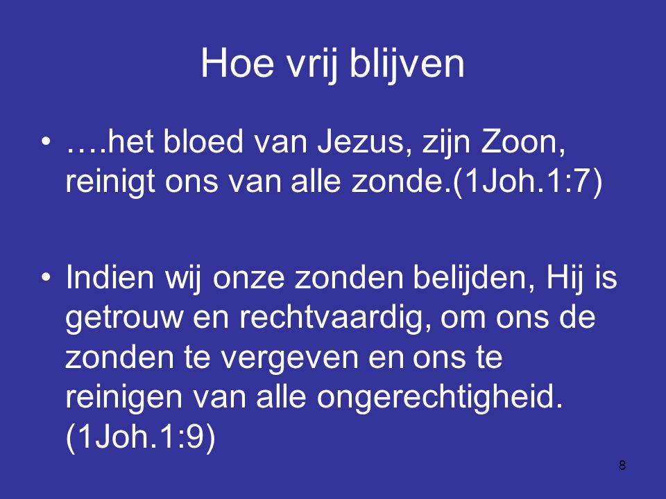 Hoe vrij blijven ….het bloed van Jezus, zijn Zoon, reinigt ons van alle zonde.(1Joh.1:7)