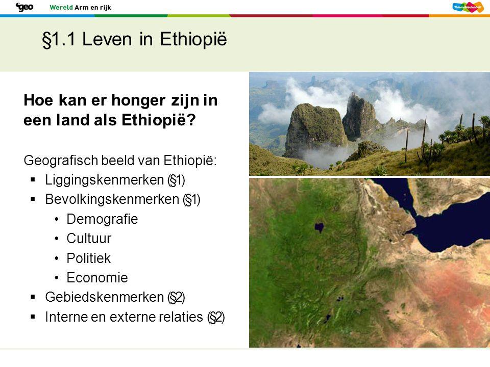 §1.1 Leven in Ethiopië Hoe kan er honger zijn in een land als Ethiopië Geografisch beeld van Ethiopië: