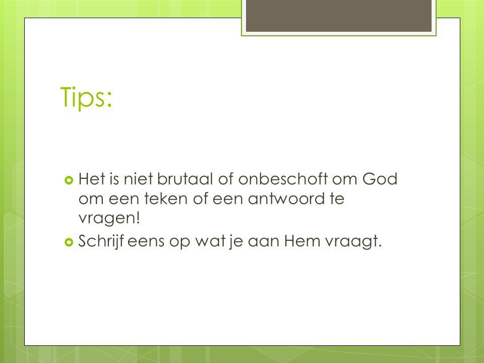 Tips: Het is niet brutaal of onbeschoft om God om een teken of een antwoord te vragen.