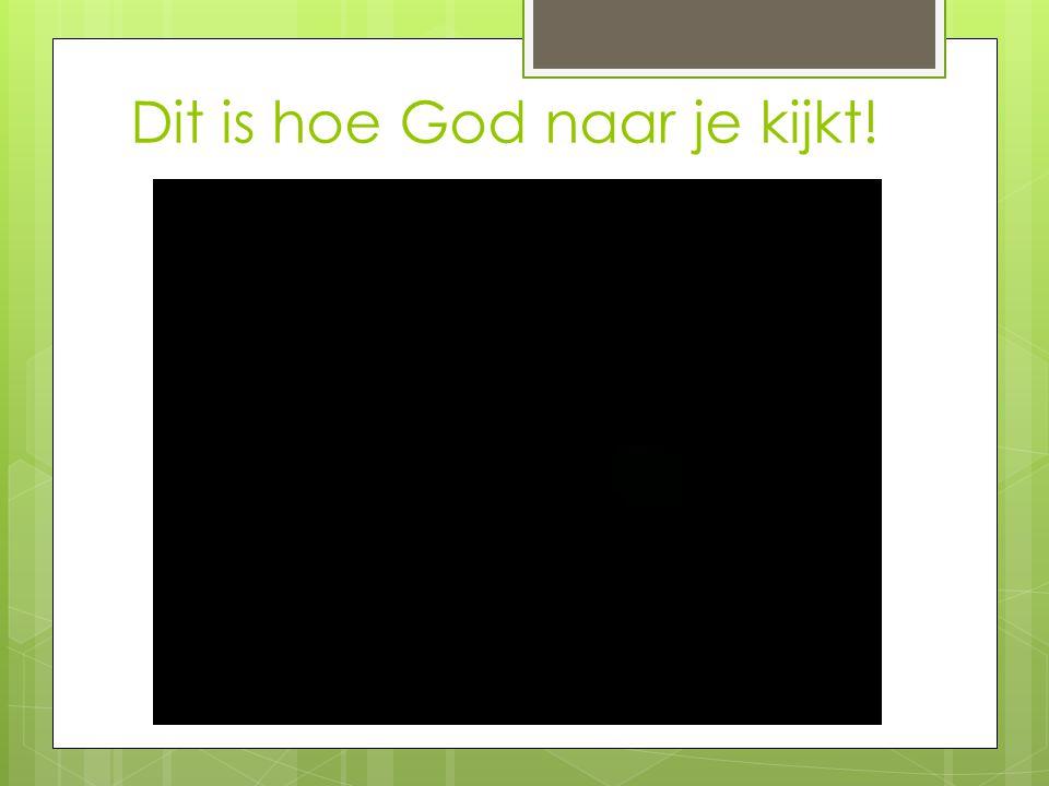 Dit is hoe God naar je kijkt!