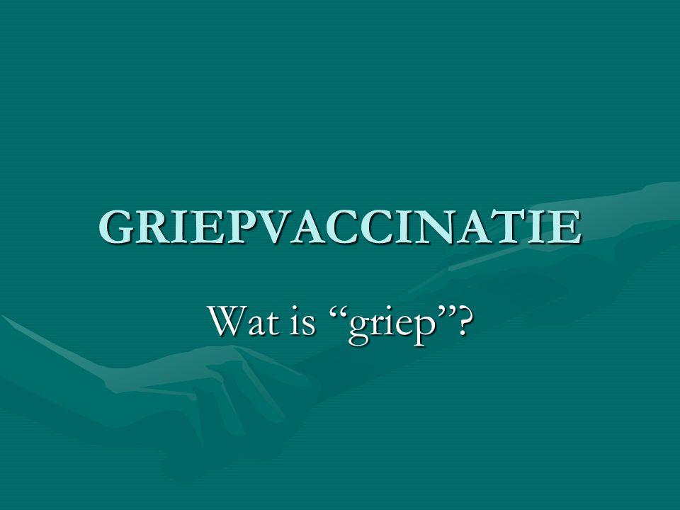 GRIEPVACCINATIE Wat is griep