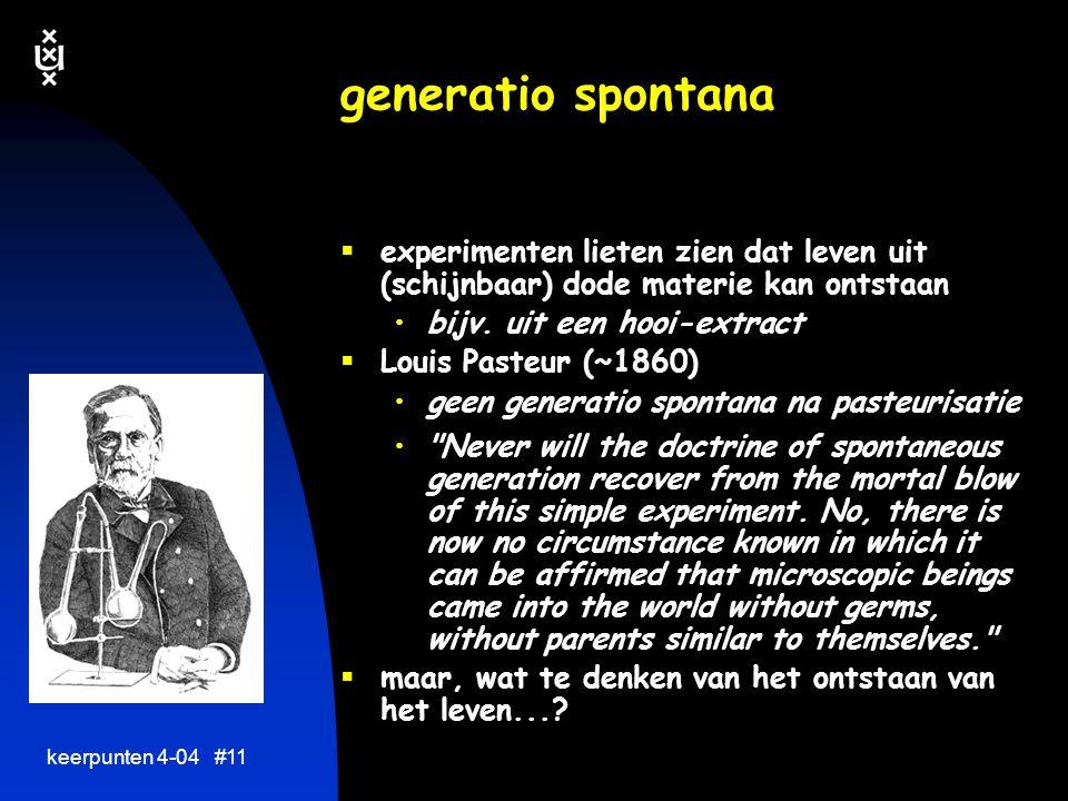generatio spontana experimenten lieten zien dat leven uit (schijnbaar) dode materie kan ontstaan. bijv. uit een hooi-extract.