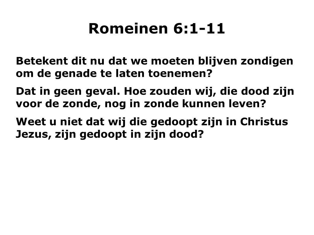 Romeinen 6:1-11 Betekent dit nu dat we moeten blijven zondigen om de genade te laten toenemen