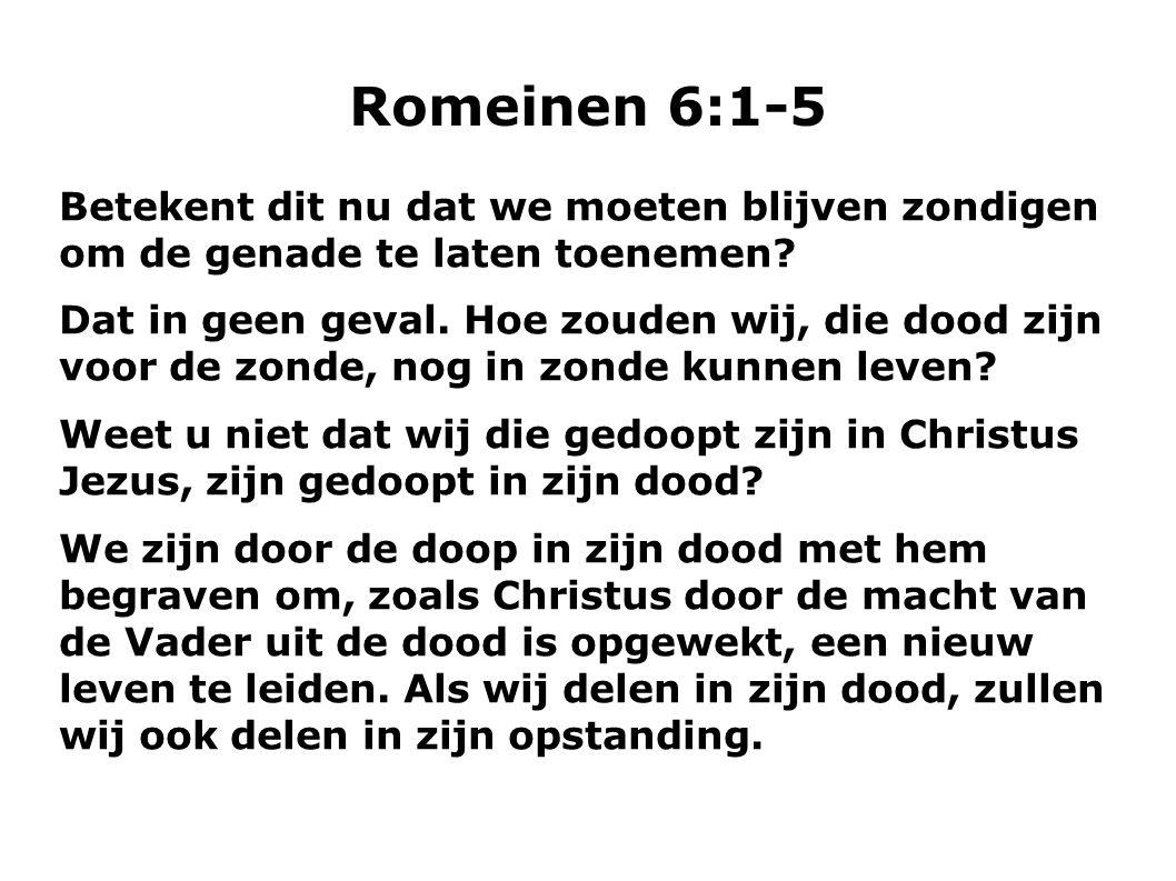 Romeinen 6:1-5 Betekent dit nu dat we moeten blijven zondigen om de genade te laten toenemen