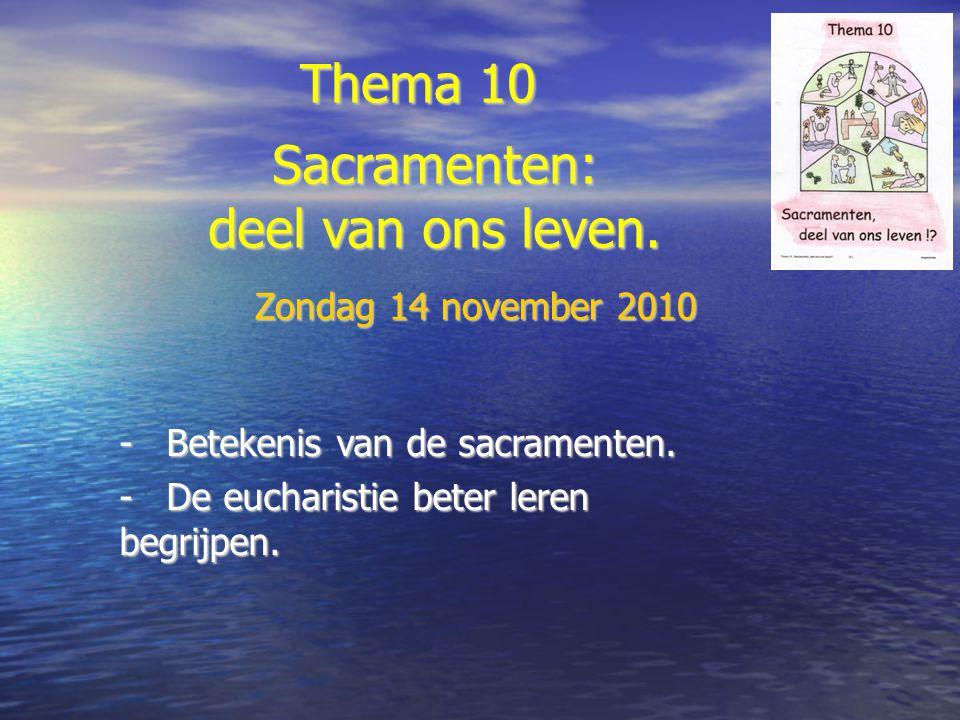 Thema 10 Sacramenten: deel van ons leven. Zondag 14 november 2010