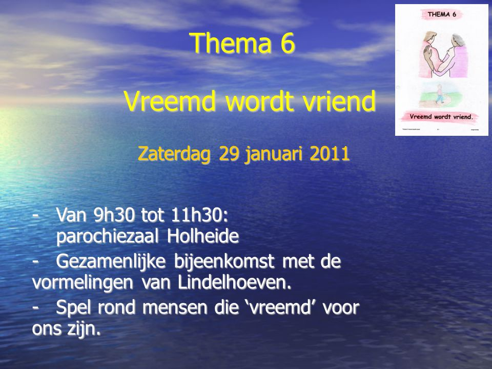 Thema 6 Vreemd wordt vriend Zaterdag 29 januari 2011