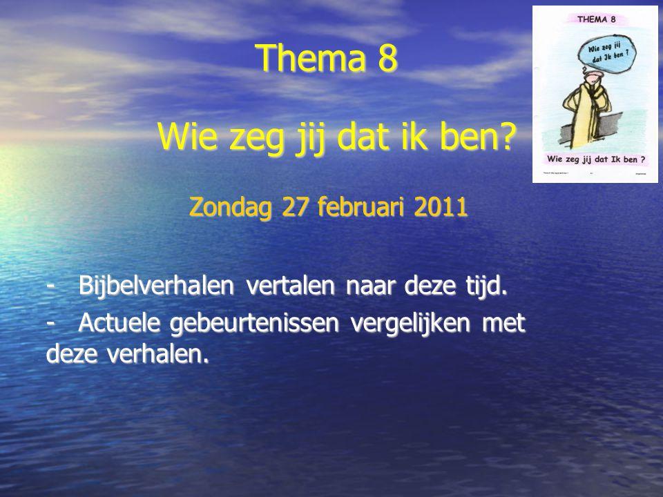 Thema 8 Wie zeg jij dat ik ben Zondag 27 februari 2011
