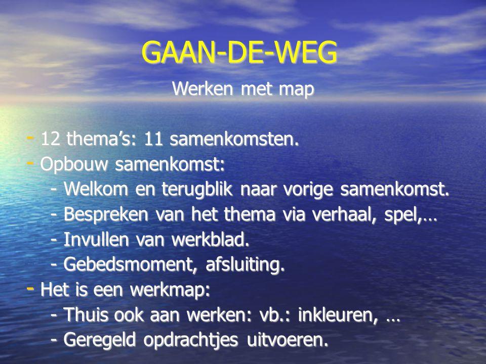 GAAN-DE-WEG Werken met map 12 thema's: 11 samenkomsten.
