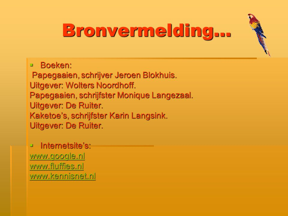 Bronvermelding… Boeken: Papegaaien, schrijver Jeroen Blokhuis.