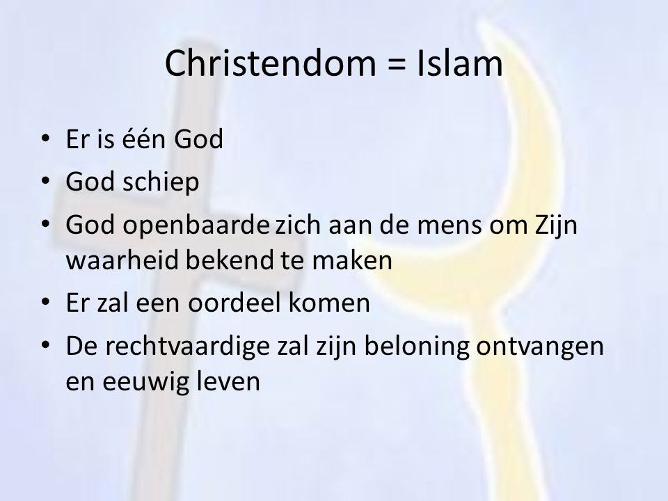 Christendom = Islam Er is één God God schiep