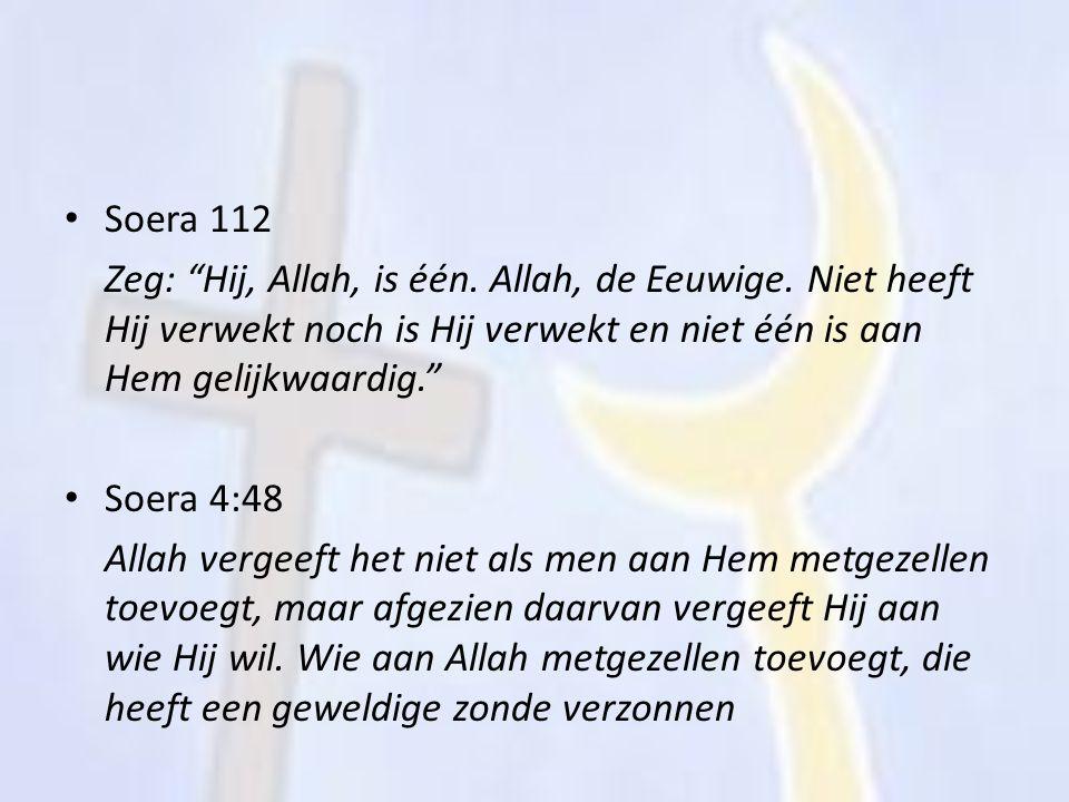 Soera 112 Zeg: Hij, Allah, is één. Allah, de Eeuwige. Niet heeft Hij verwekt noch is Hij verwekt en niet één is aan Hem gelijkwaardig.