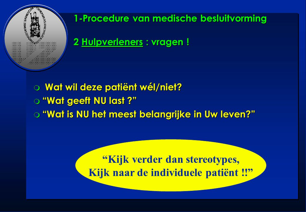 1-Procedure van medische besluitvorming 2 Hulpverleners : vragen !