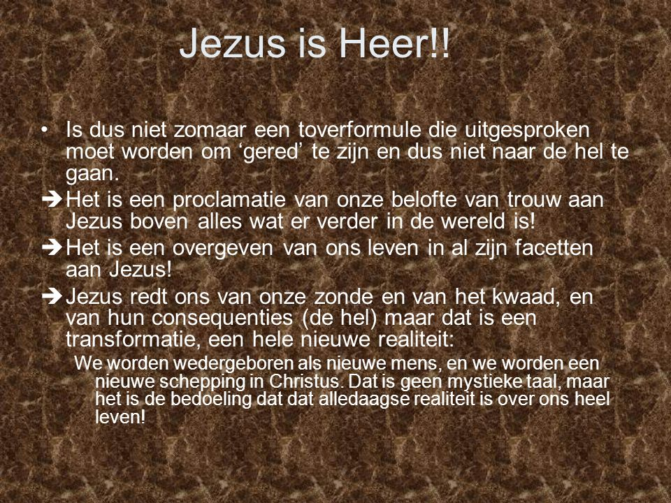 Jezus is Heer!! Is dus niet zomaar een toverformule die uitgesproken moet worden om 'gered' te zijn en dus niet naar de hel te gaan.