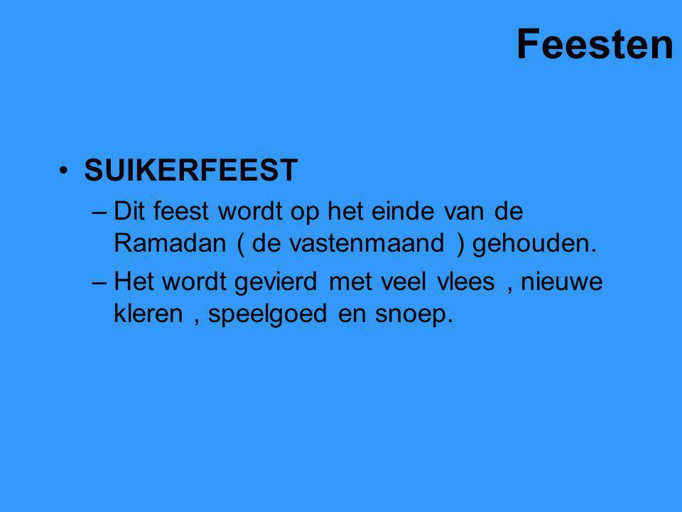 Feesten SUIKERFEEST. Dit feest wordt op het einde van de Ramadan ( de vastenmaand ) gehouden.