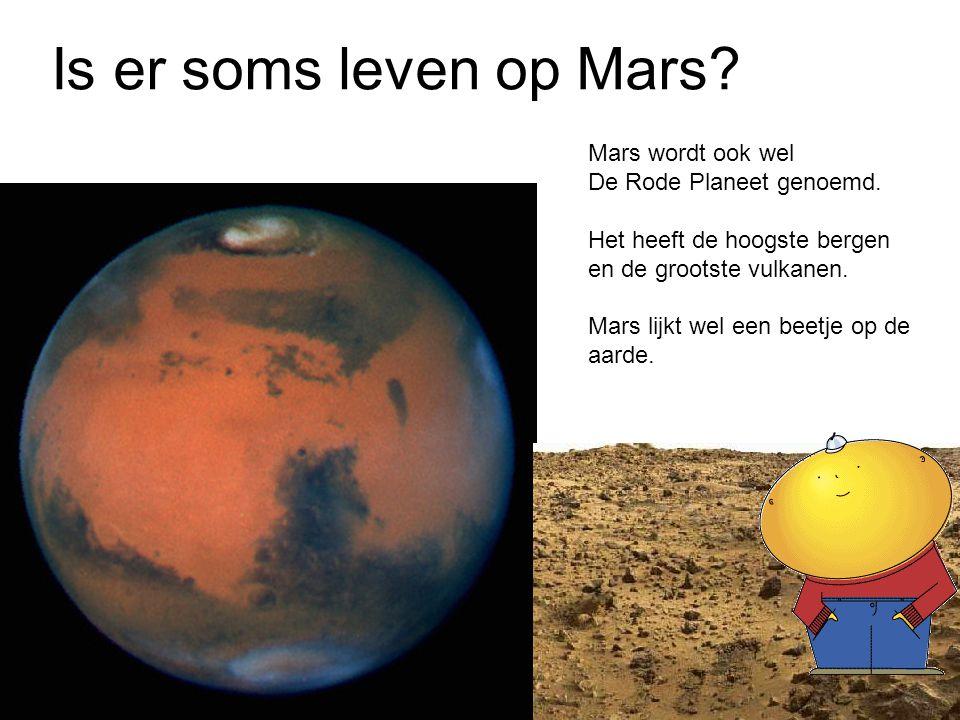 Is er soms leven op Mars Mars wordt ook wel De Rode Planeet genoemd.