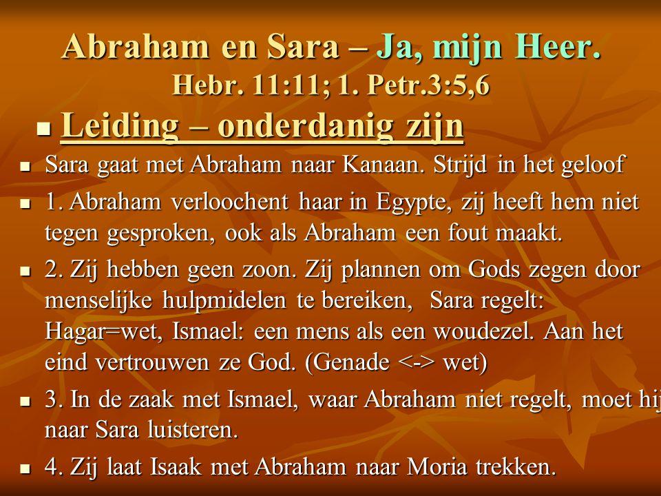 Abraham en Sara – Ja, mijn Heer. Hebr. 11:11; 1. Petr.3:5,6