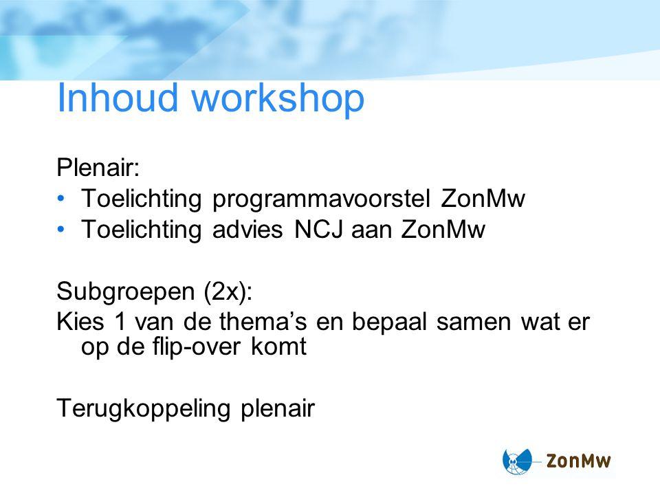 Inhoud workshop Plenair: Toelichting programmavoorstel ZonMw