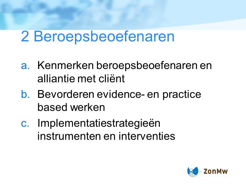 2 Beroepsbeoefenaren Kenmerken beroepsbeoefenaren en alliantie met cliënt. Bevorderen evidence- en practice based werken.