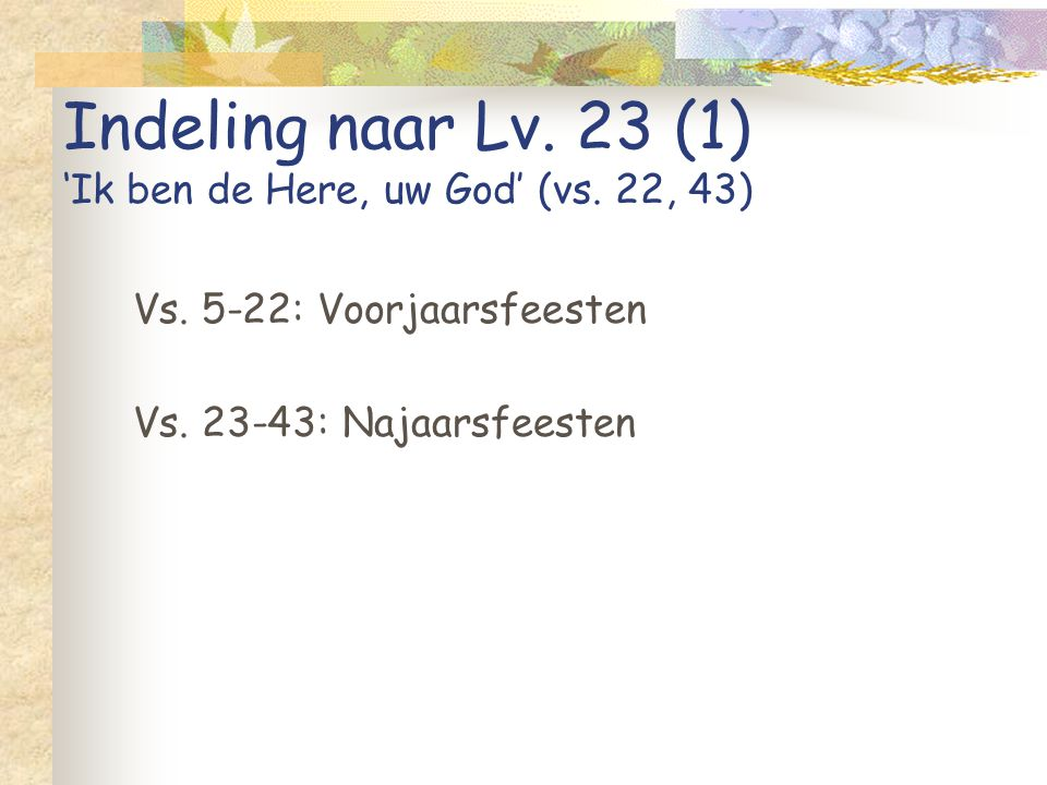 Indeling naar Lv. 23 (1) 'Ik ben de Here, uw God' (vs. 22, 43)