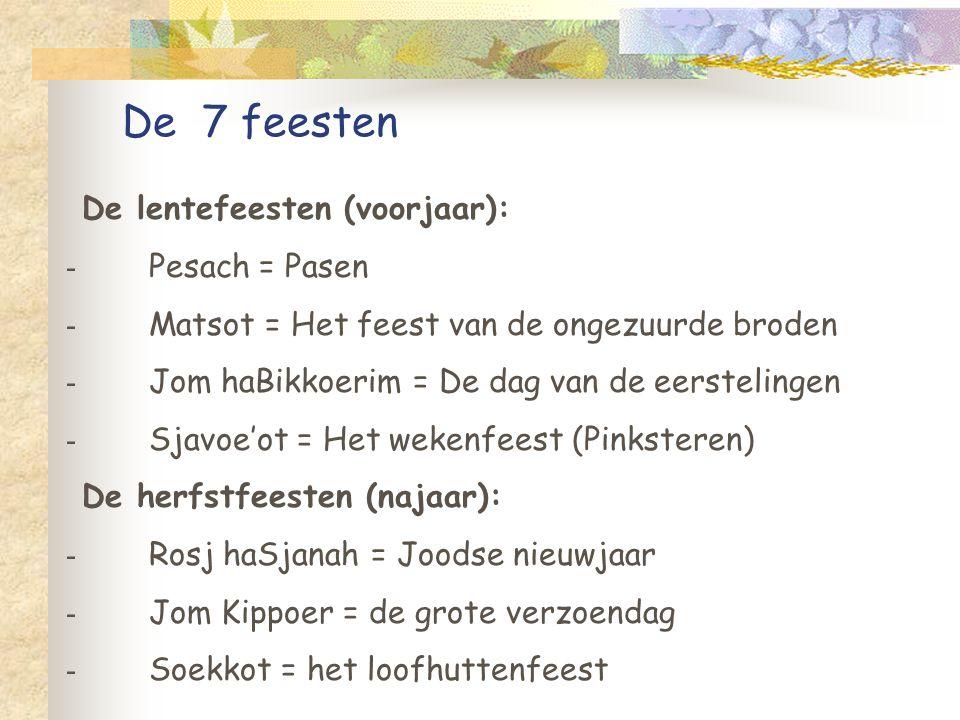 De 7 feesten De lentefeesten (voorjaar): - Pesach = Pasen