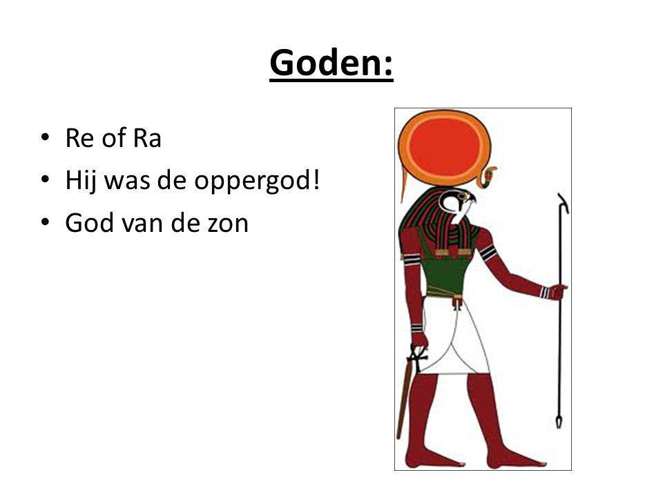 Goden: Re of Ra Hij was de oppergod! God van de zon