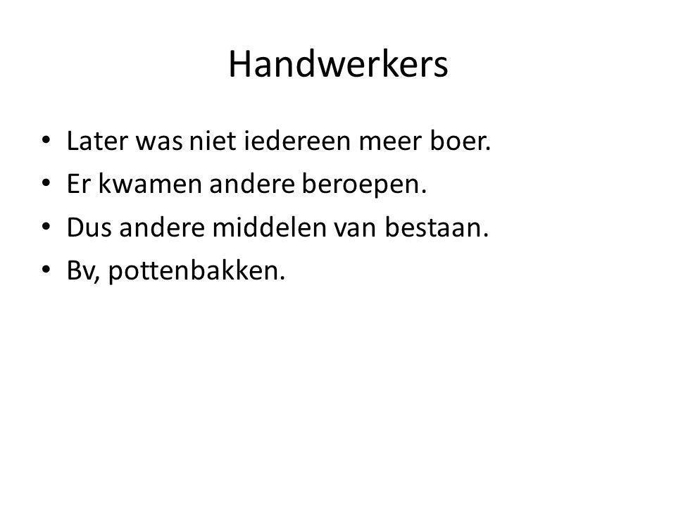 Handwerkers Later was niet iedereen meer boer.