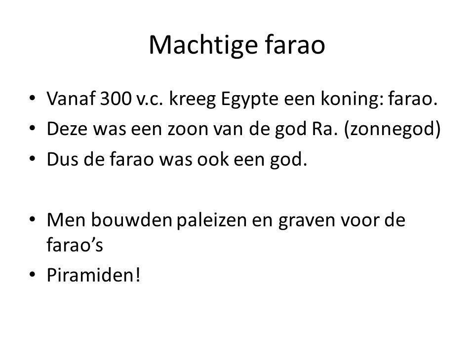 Machtige farao Vanaf 300 v.c. kreeg Egypte een koning: farao.