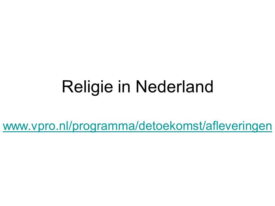 Religie in Nederland www.vpro.nl/programma/detoekomst/afleveringen