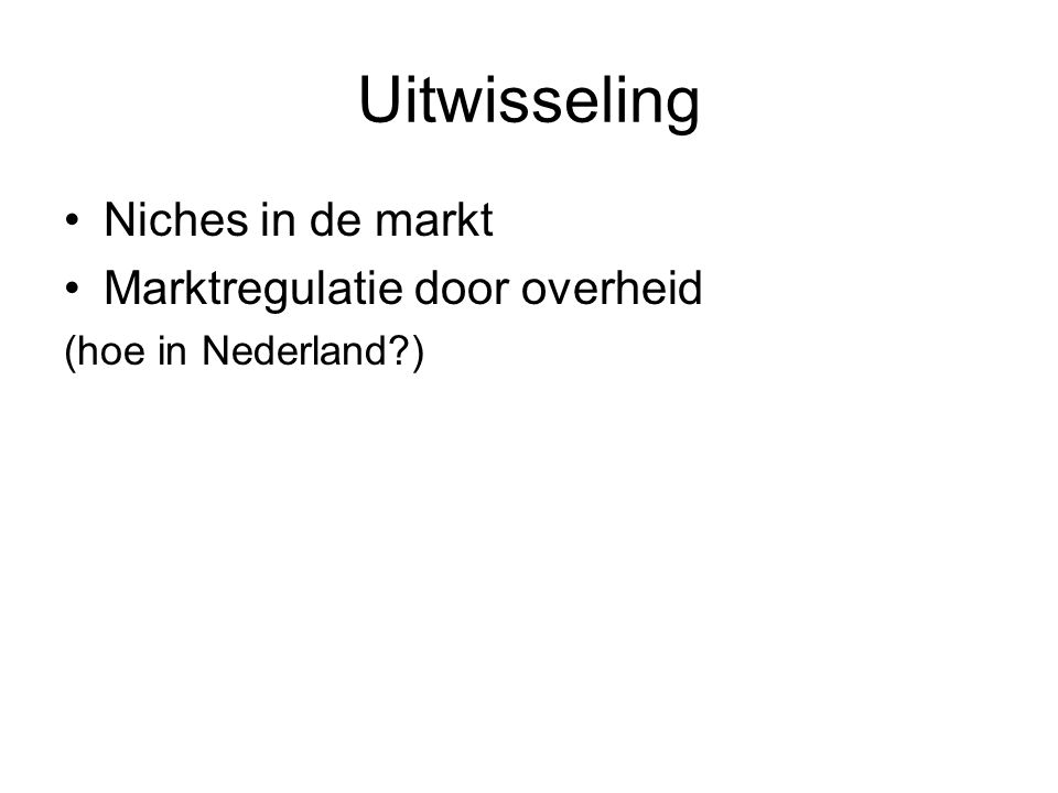 Uitwisseling Niches in de markt Marktregulatie door overheid