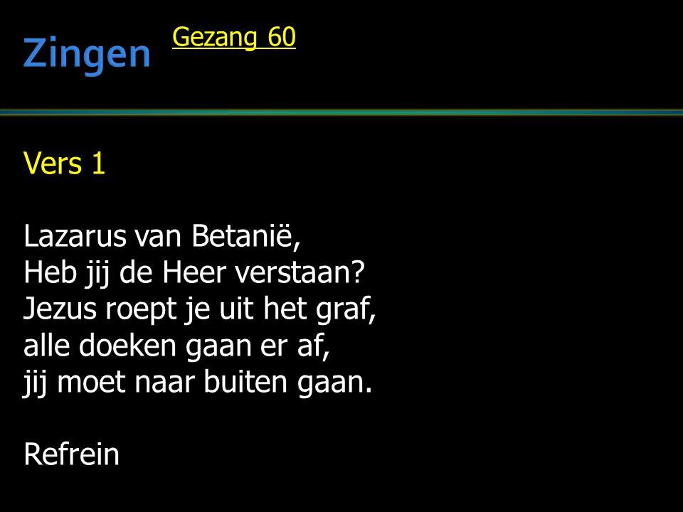 Zingen Vers 1 Lazarus van Betanië, Heb jij de Heer verstaan