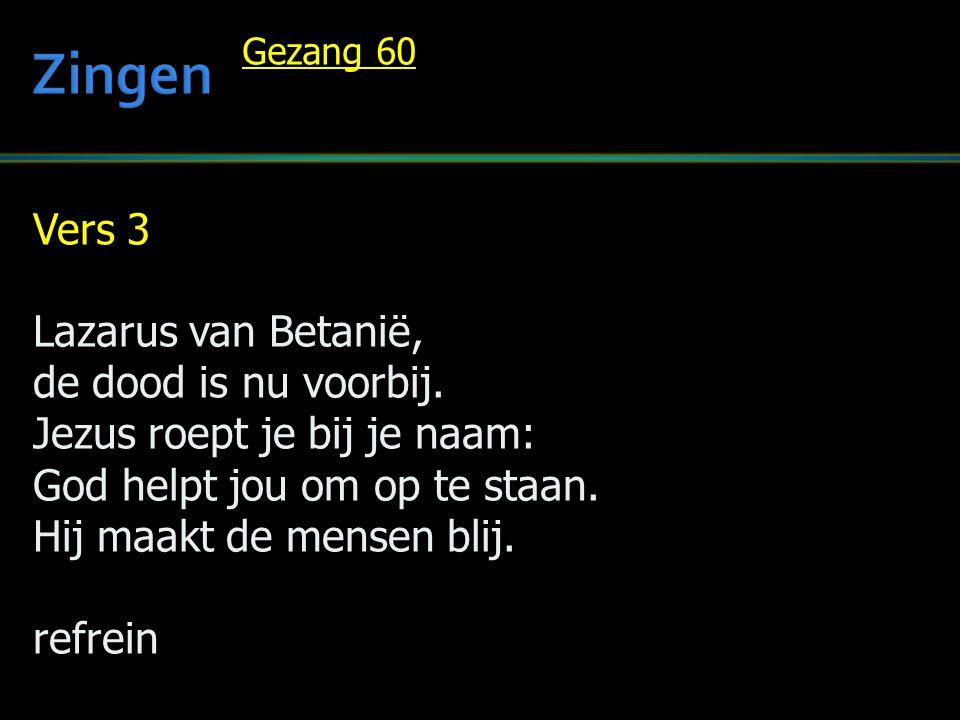 Zingen Vers 3 Lazarus van Betanië, de dood is nu voorbij.