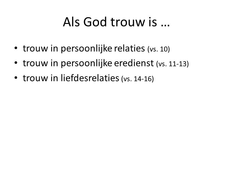 Als God trouw is … trouw in persoonlijke relaties (vs. 10)