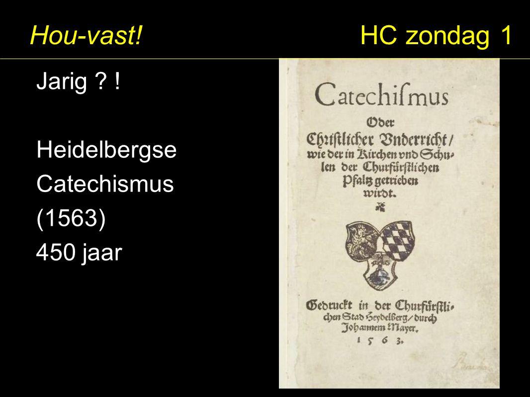 Hou-vast! HC zondag 1 Jarig ! Heidelbergse Catechismus (1563)