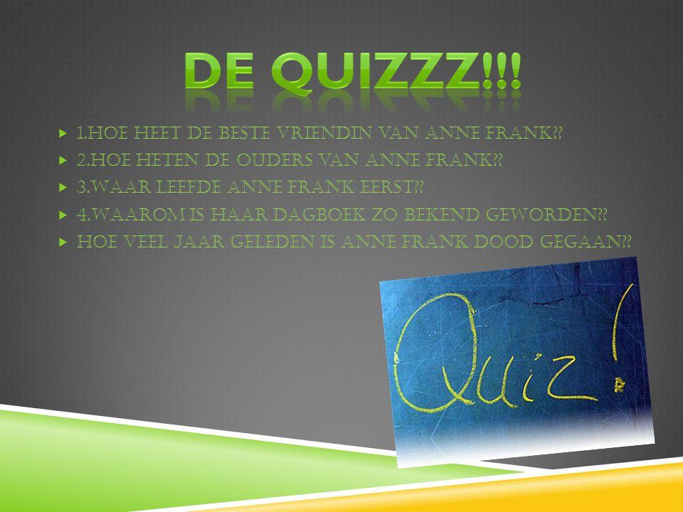 De Quizzz!!! 1.Hoe heet de beste vriendin van Anne Frank