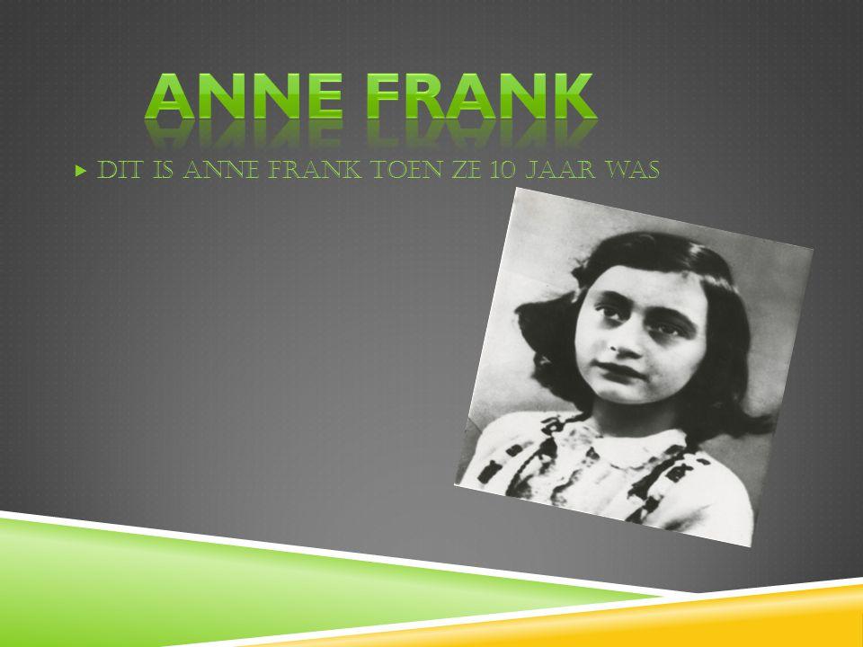 Anne frank Dit is Anne Frank toen ze 10 jaar was