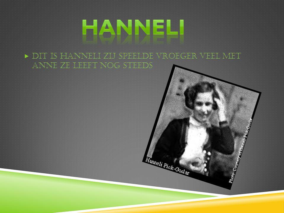 hANNELI Dit is Hanneli zij speelde vroeger veel met Anne ze leeft nog steeds