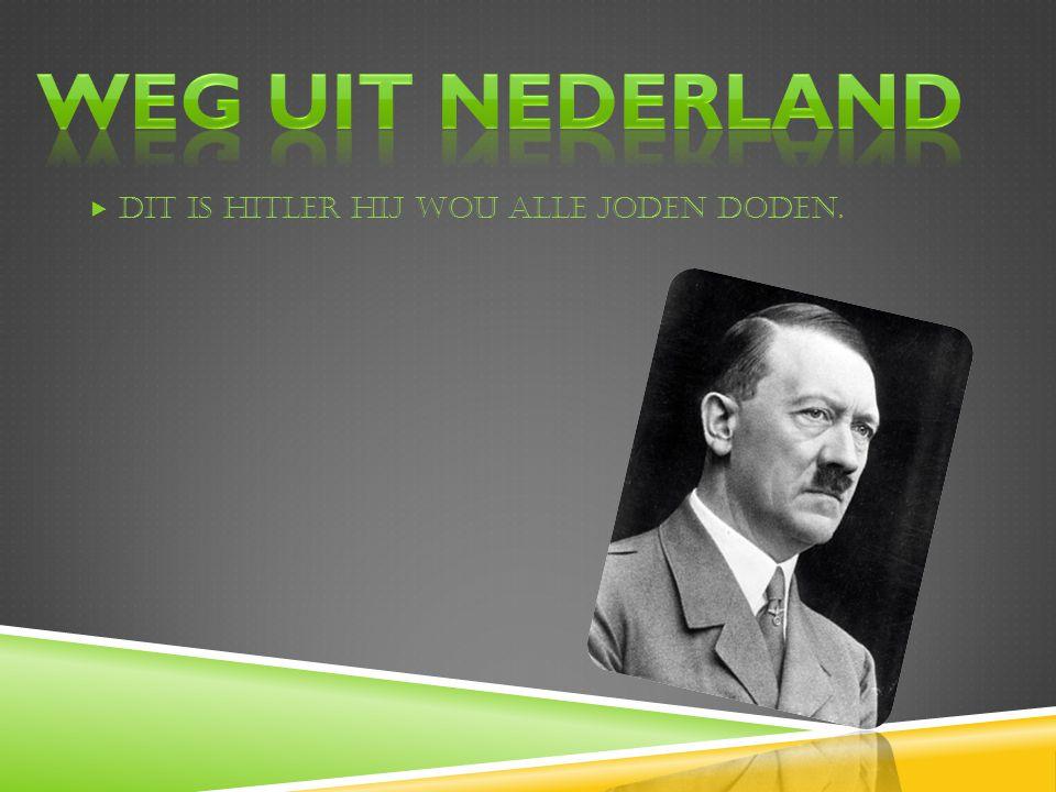 Weg uit Nederland Dit is Hitler hij wou alle Joden doden.