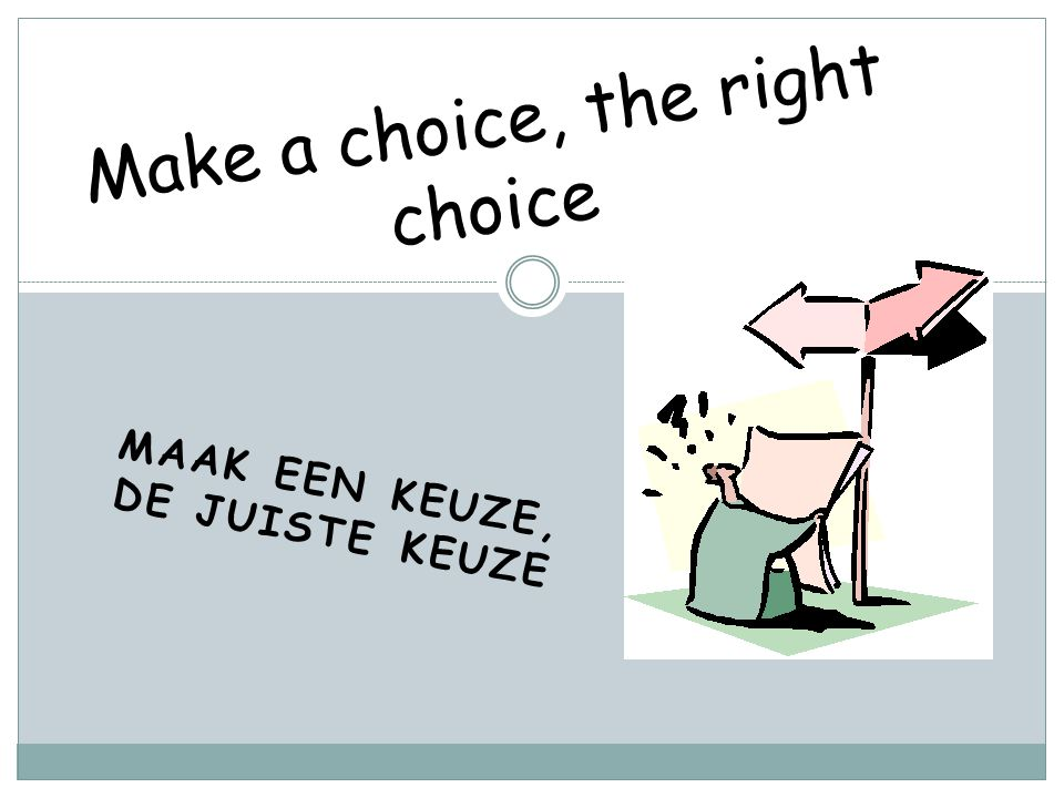 Make a choice, the right choice