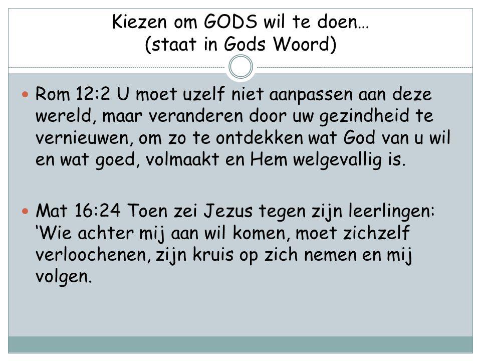 Kiezen om GODS wil te doen… (staat in Gods Woord)