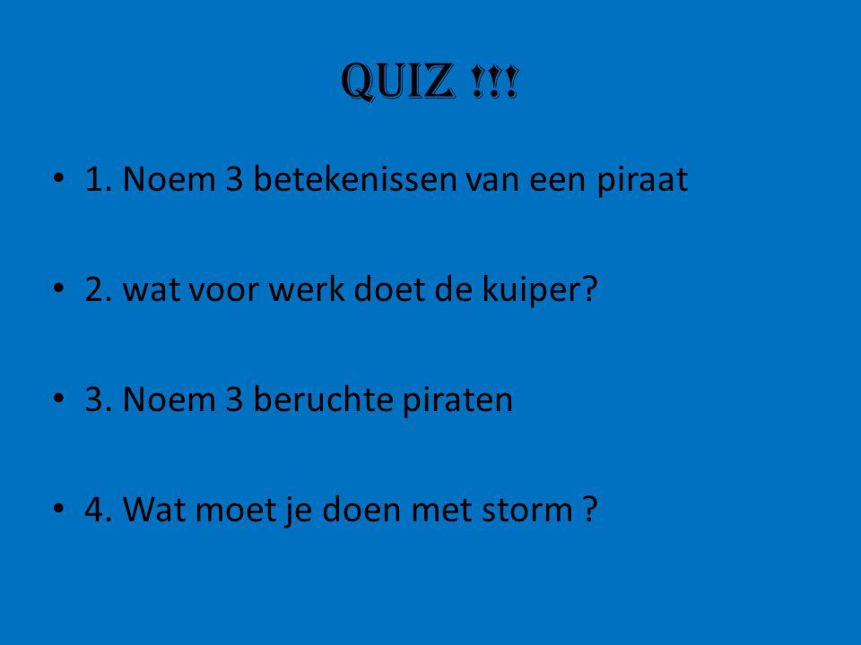 Quiz !!! 1. Noem 3 betekenissen van een piraat