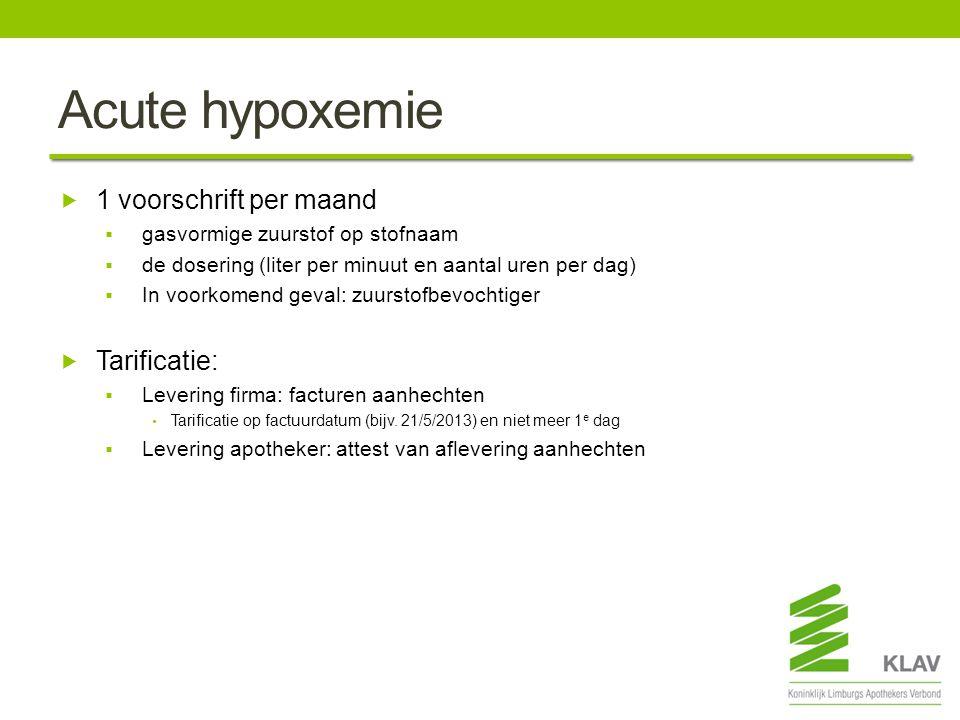 Acute hypoxemie 1 voorschrift per maand Tarificatie:
