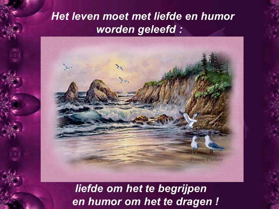 Het leven moet met liefde en humor