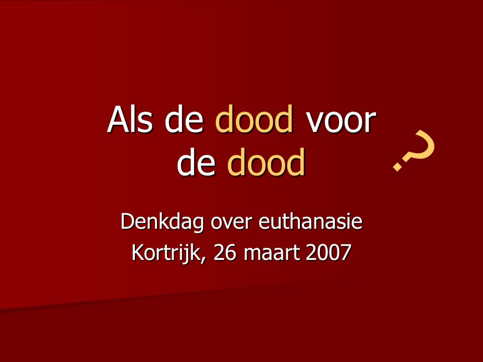 Denkdag over euthanasie Kortrijk, 26 maart 2007