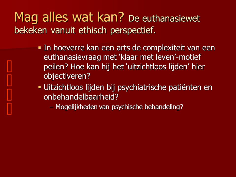 Mag alles wat kan De euthanasiewet bekeken vanuit ethisch perspectief.