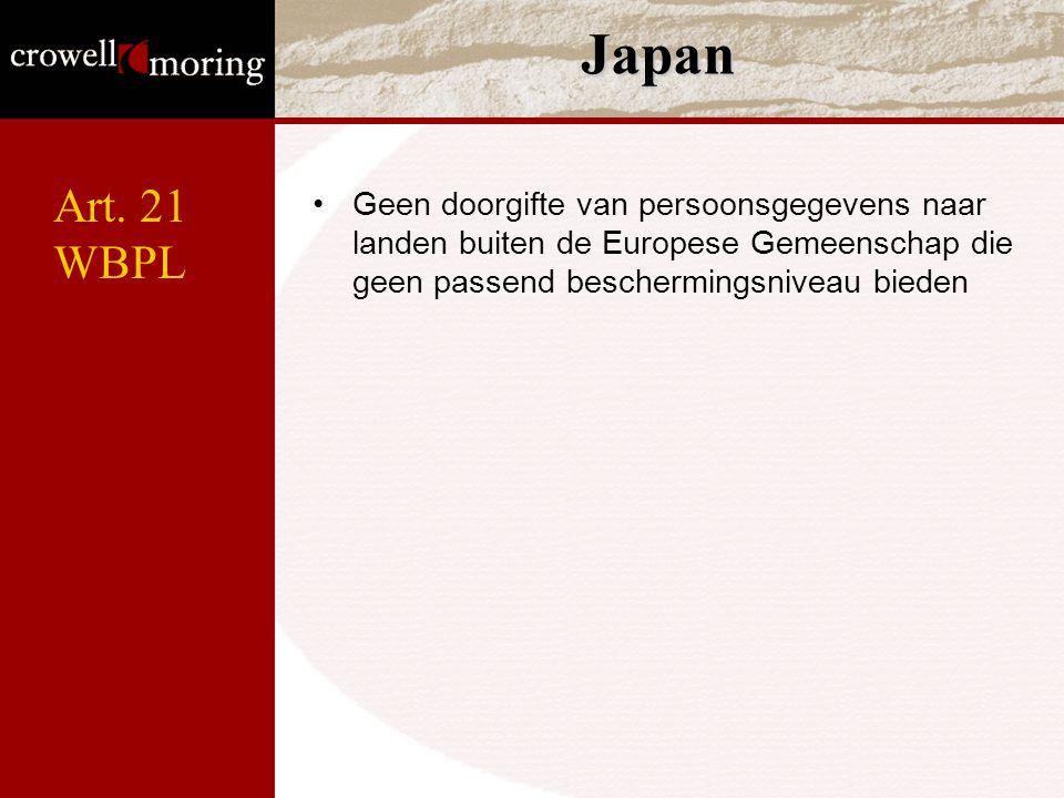 Japan Art. 21. WBPL. Geen doorgifte van persoonsgegevens naar landen buiten de Europese Gemeenschap die geen passend beschermingsniveau bieden.